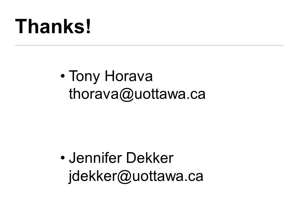 Thanks! Tony Horava Jennifer Dekker