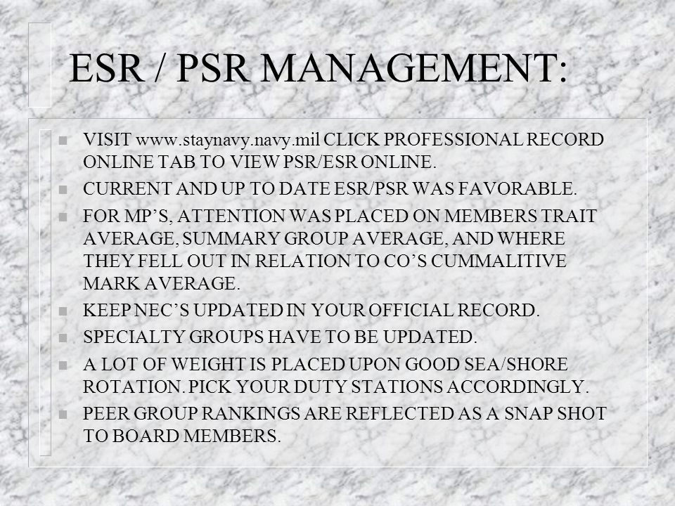 ESR / PSR MANAGEMENT: n VISIT www.staynavy.navy.mil CLICK PROFESSIONAL RECORD ONLINE TAB TO VIEW PSR/ESR ONLINE. n CURRENT AND UP TO DATE ESR/PSR WAS