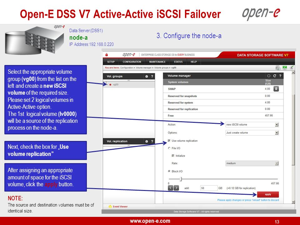 www.open-e.com 13 3. Configure the node-a Select the appropriate volume group ( vg00 ) from the list on the left and create a new iSCSI volume of the