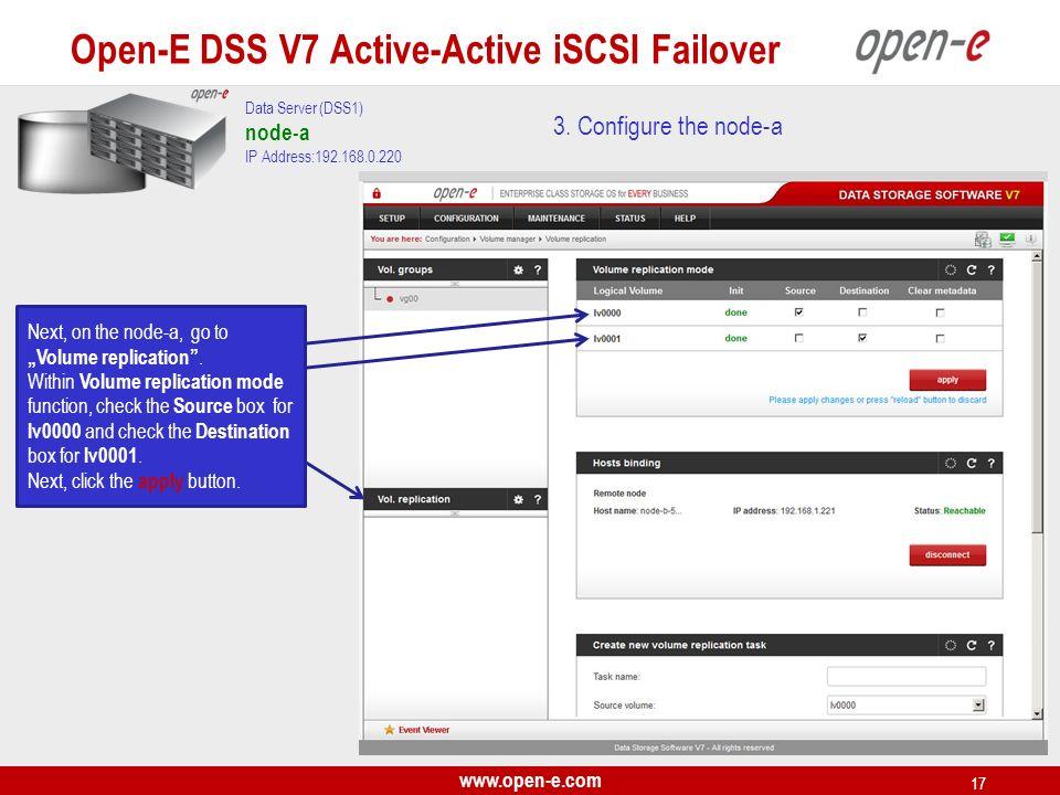 www.open-e.com 17 3. Configure the node-a Data Server (DSS1) node-a IP Address:192.168.0.220 Next, on the node-a, go to Volume replication. Within Vol