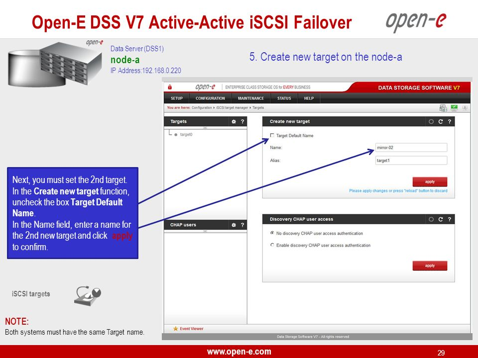 www.open-e.com 29 iSCSI targets Next, you must set the 2nd target. In the Create new target function, uncheck the box Target Default Name. In the Name