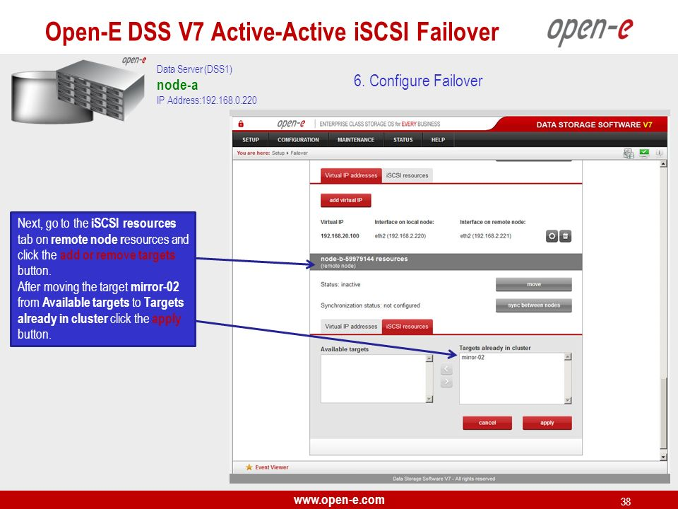 www.open-e.com 38 6. Configure Failover Data Server (DSS1) node-a IP Address:192.168.0.220 Next, go to the iSCSI resources tab on remote node r esourc