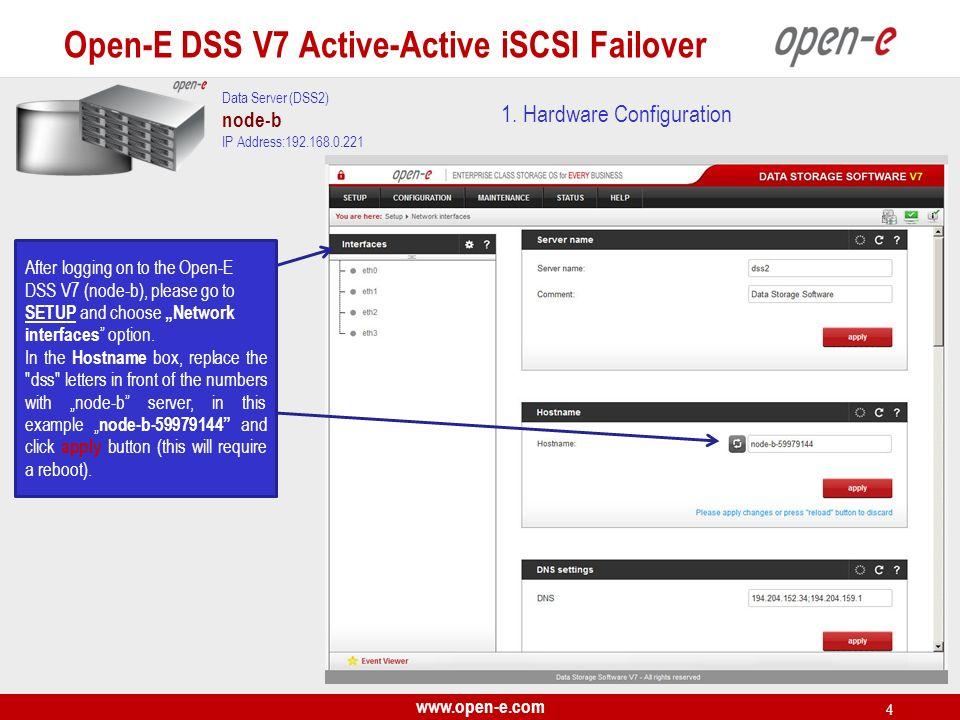 www.open-e.com 4 1. Hardware Configuration Data Server (DSS2) node-b IP Address:192.168.0.221 After logging on to the Open-E DSS V7 (node-b), please g