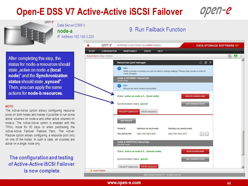 www.open-e.com 44 9. Run Failback Function Data Server (DSS1) node-a IP Address:192.168.0.220 After completing this step, the status for node-a resour