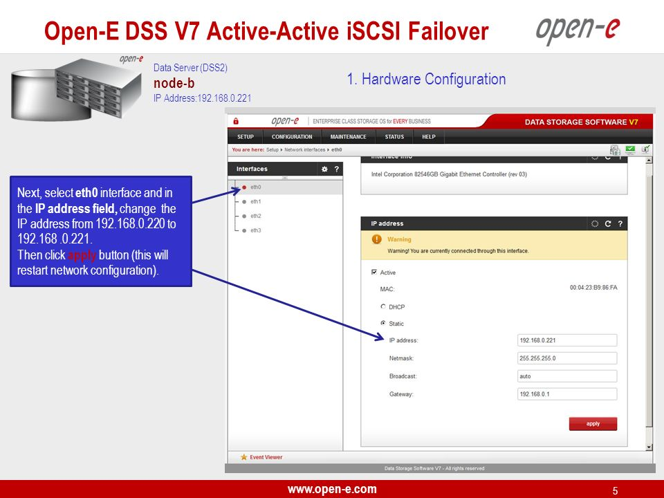 www.open-e.com 5 1. Hardware Configuration Data Server (DSS2) node-b IP Address:192.168.0.221 Next, select eth0 interface and in the IP address field,