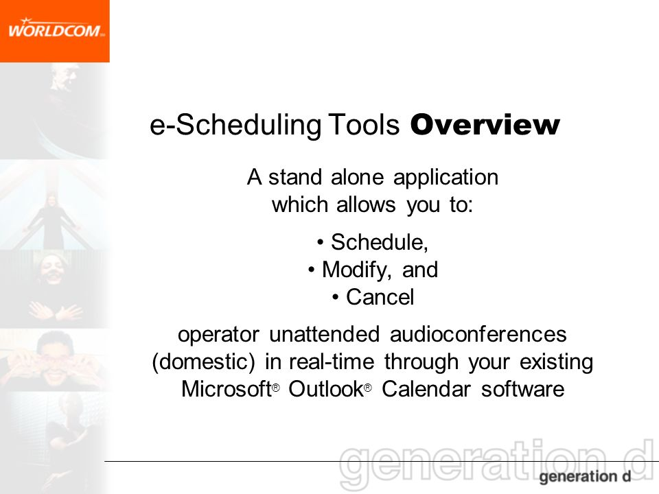 e-Scheduling Tools Overview A stand alone application which allows you to: Schedule, Modify, and Cancel operator unattended audioconferences (domestic