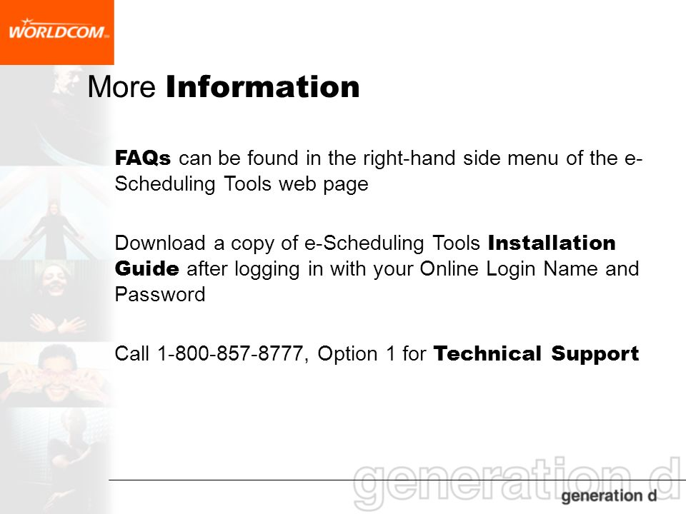 More Information FAQs can be found in the right-hand side menu of the e- Scheduling Tools web page Download a copy of e-Scheduling Tools Installation