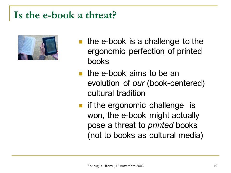 Roncaglia - Roma, 17 novembre 2003 10 Is the e-book a threat.