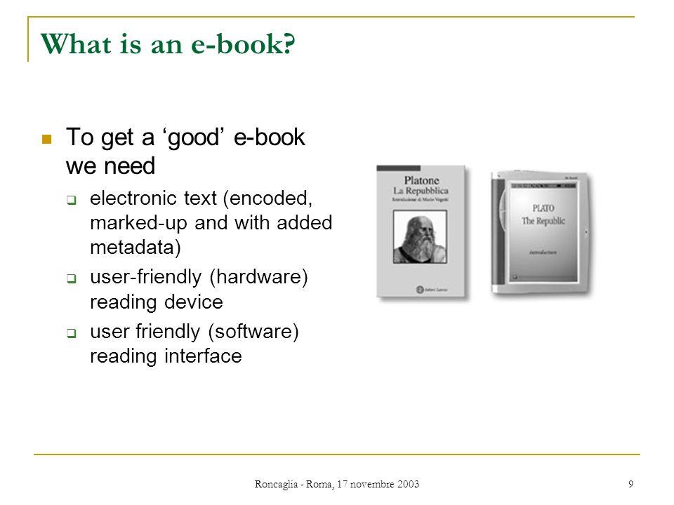 Roncaglia - Roma, 17 novembre 2003 9 What is an e-book.