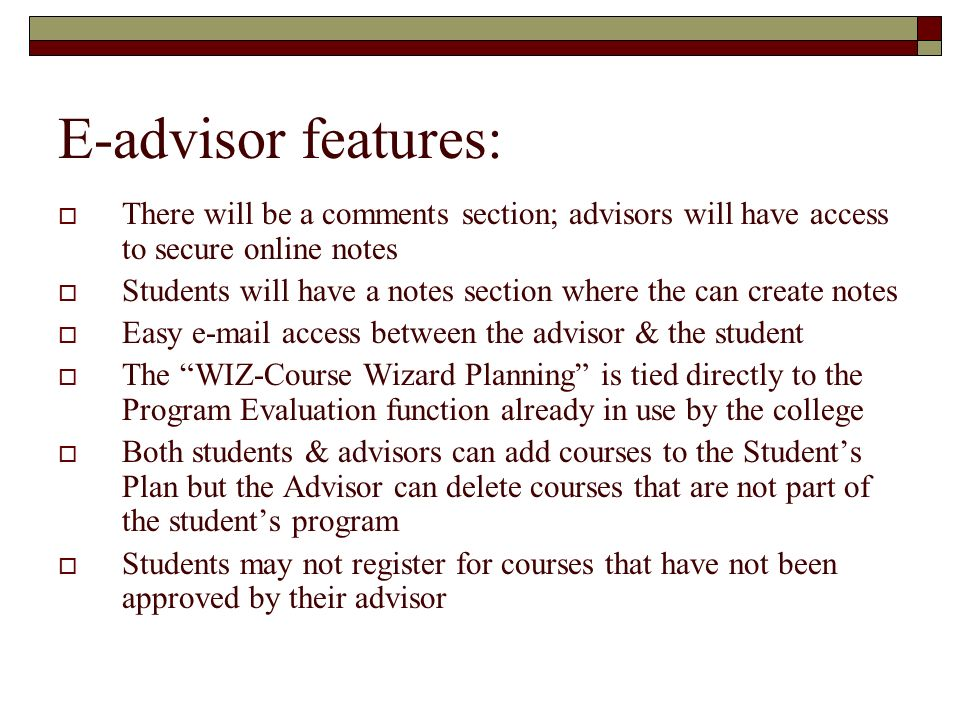 E-advisor features: There will be a comments section; advisors will have access to secure online notes Students will have a notes section where the ca