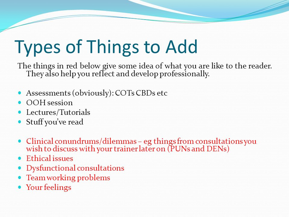 Types of Things to Add The things in red below give some idea of what you are like to the reader. They also help you reflect and develop professionall