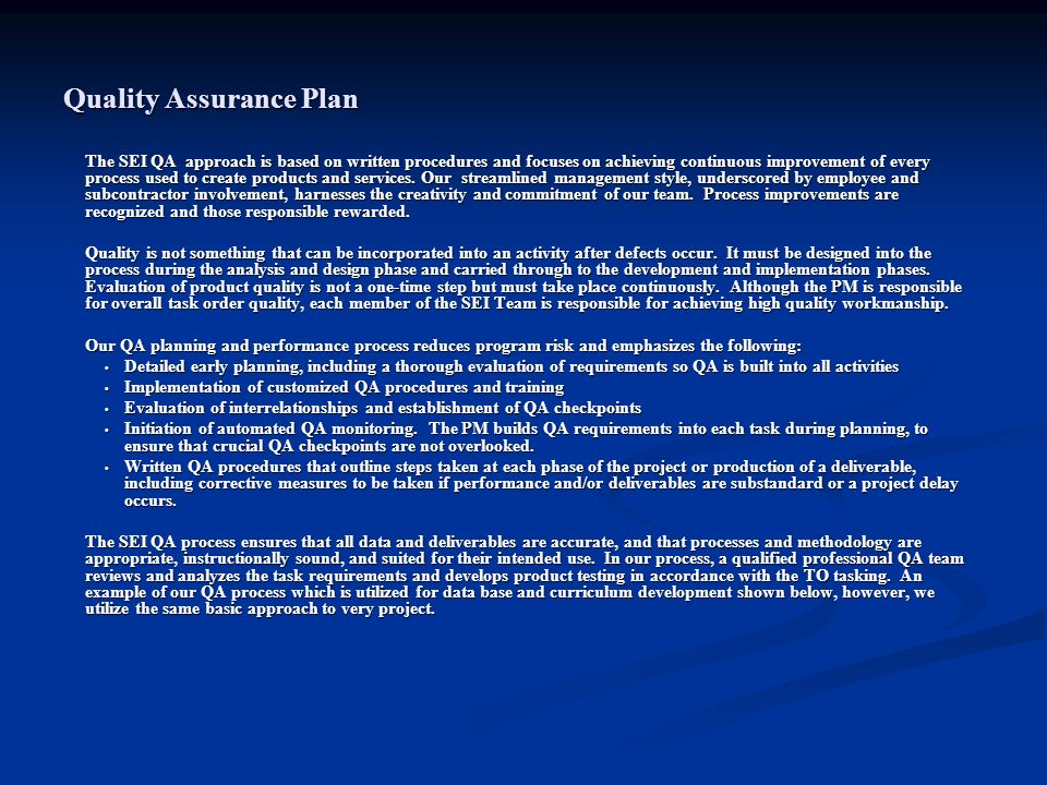 Quality Assurance Plan The SEI QA approach is based on written procedures and focuses on achieving continuous improvement of every process used to cre
