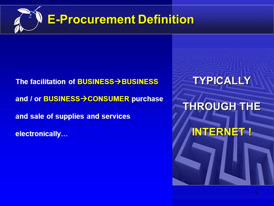 3 E-Procurement Presentation Outline DefinitionDefinition BenefitsBenefits Orange County ImplementationOrange County Implementation ManagementManageme