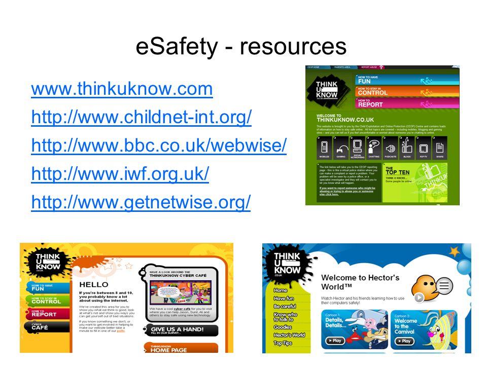 www.hertsdirect.org eSafety - resources www.thinkuknow.com http://www.childnet-int.org/ http://www.bbc.co.uk/webwise/ http://www.iwf.org.uk/ http://ww
