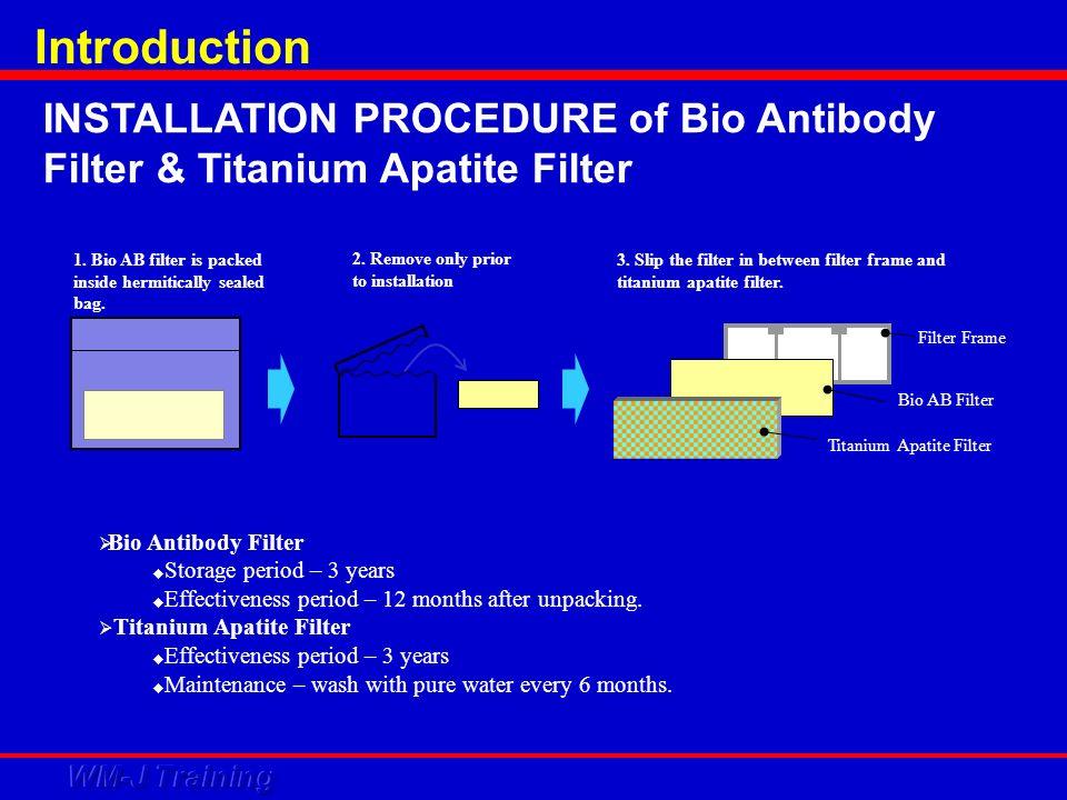 Bio Antibody Filter Storage period – 3 years Effectiveness period – 12 months after unpacking. Titanium Apatite Filter Effectiveness period – 3 years