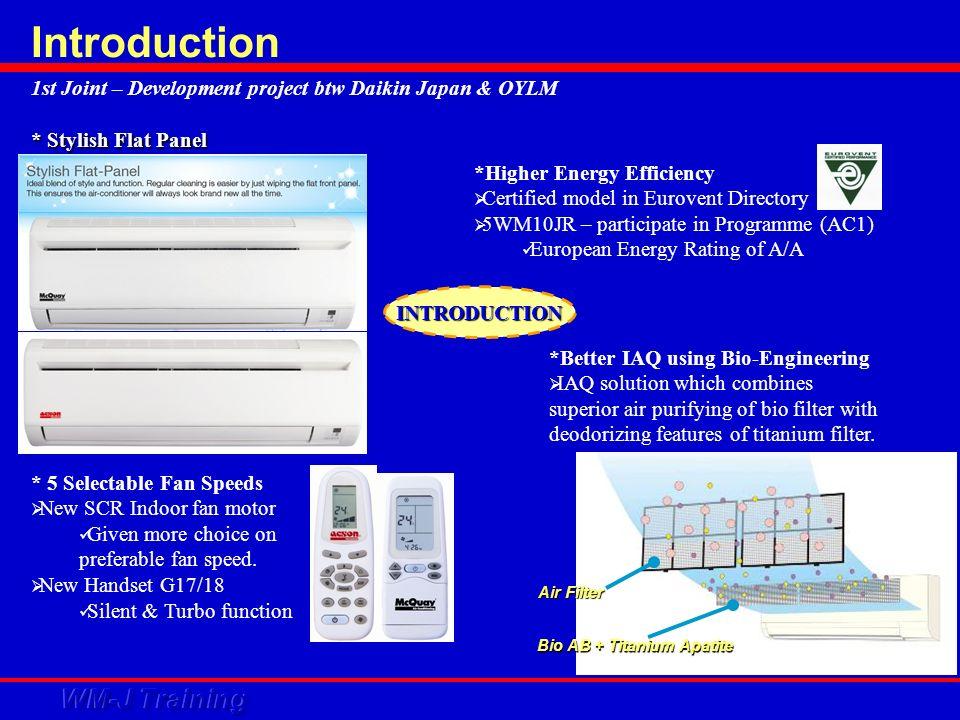 Introduction 1st Joint – Development project btw Daikin Japan & OYLM * 5 Selectable Fan Speeds New SCR Indoor fan motor Given more choice on preferabl