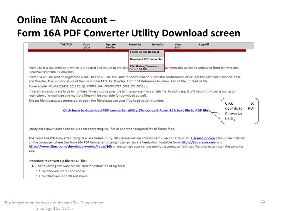 Online TAN Account – Form 16A PDF Converter Utility Download screen 15 Tax Information Network of Income Tax Department (managed by NSDL) Click to download PDF Converter Utility.