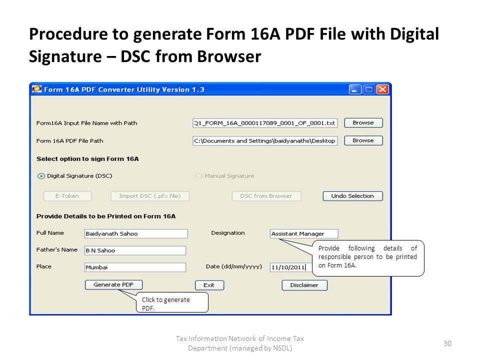 Tax Information Network of Income Tax Department (managed by NSDL) 30 Procedure to generate Form 16A PDF File with Digital Signature – DSC from Browser Click to generate PDF.