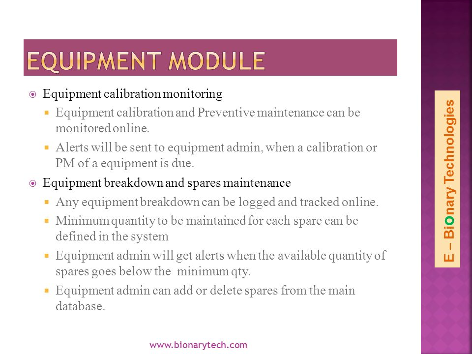 Equipment calibration monitoring Equipment calibration and Preventive maintenance can be monitored online.
