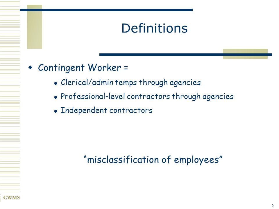 CWMS 3 Contingent Workforce Vendor Programs Manage cost and leverage spend Mitigate potential corporate liabilities Insure the best possible customer service