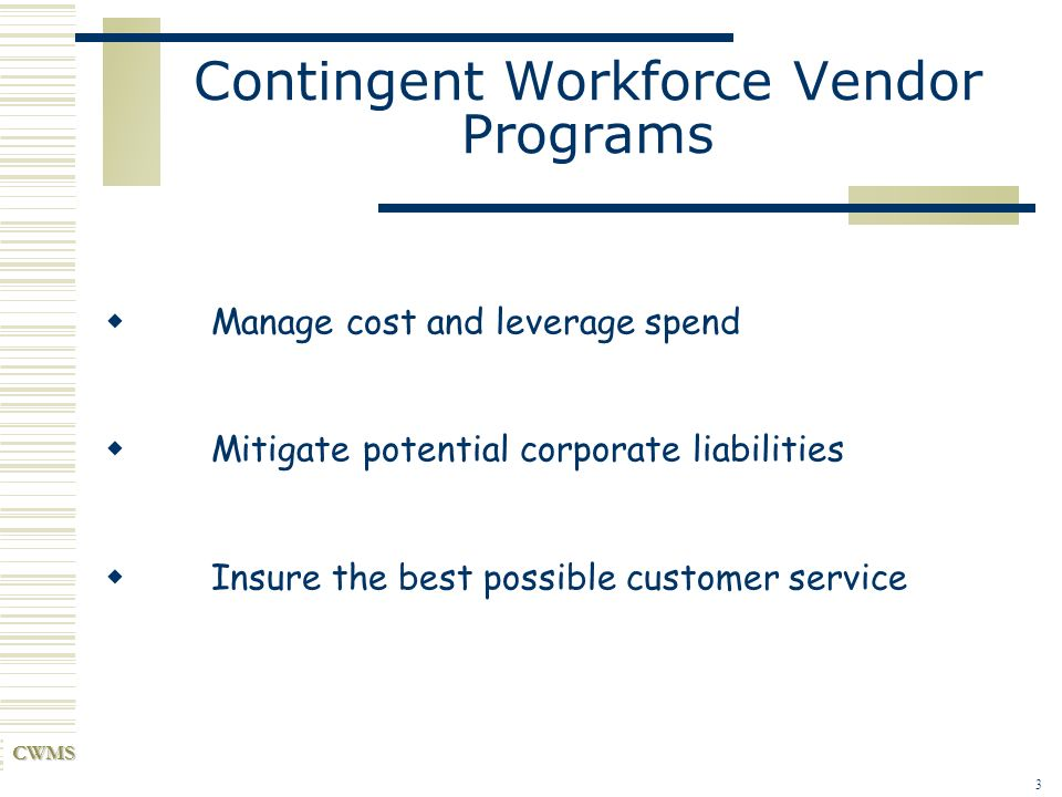 CWMS 4 Todays 3 topics Why Contingent Workforce Management is important to your company Elements of a successful Contingent Workforce Vendor Program Case study