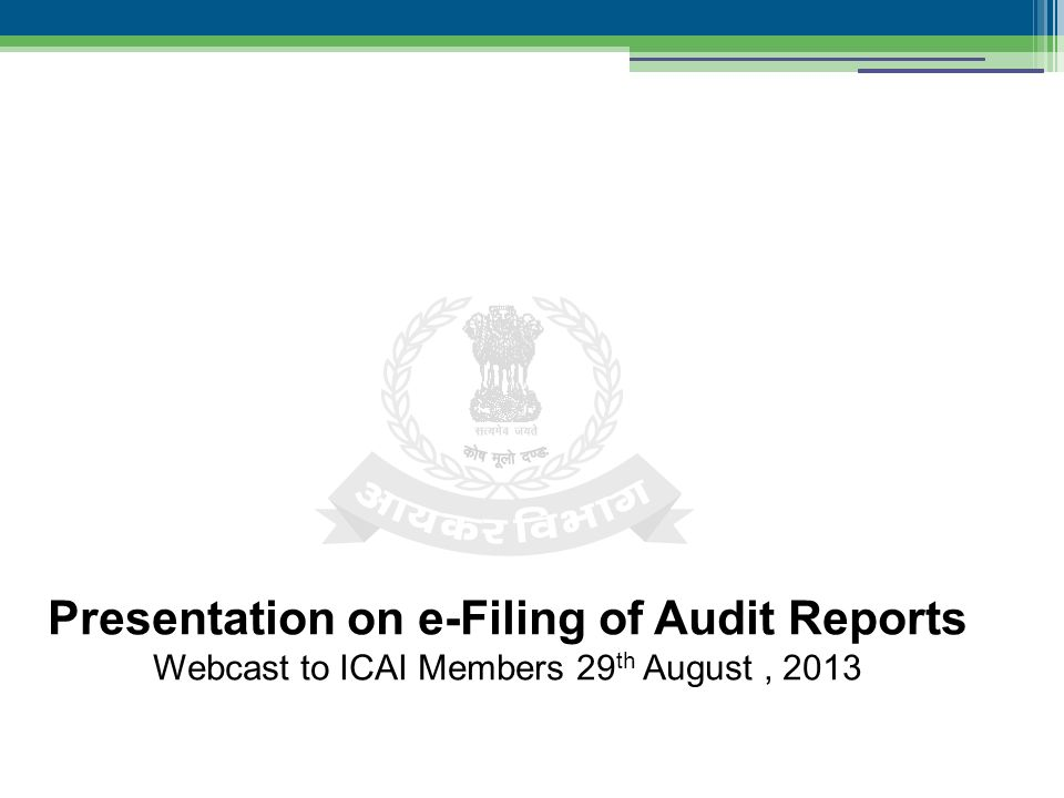 Presentation on e-Filing of Audit Reports Webcast to ICAI Members 29 th August, 2013
