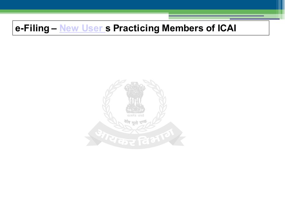 e-Filing – New User s Practicing Members of ICAINew User