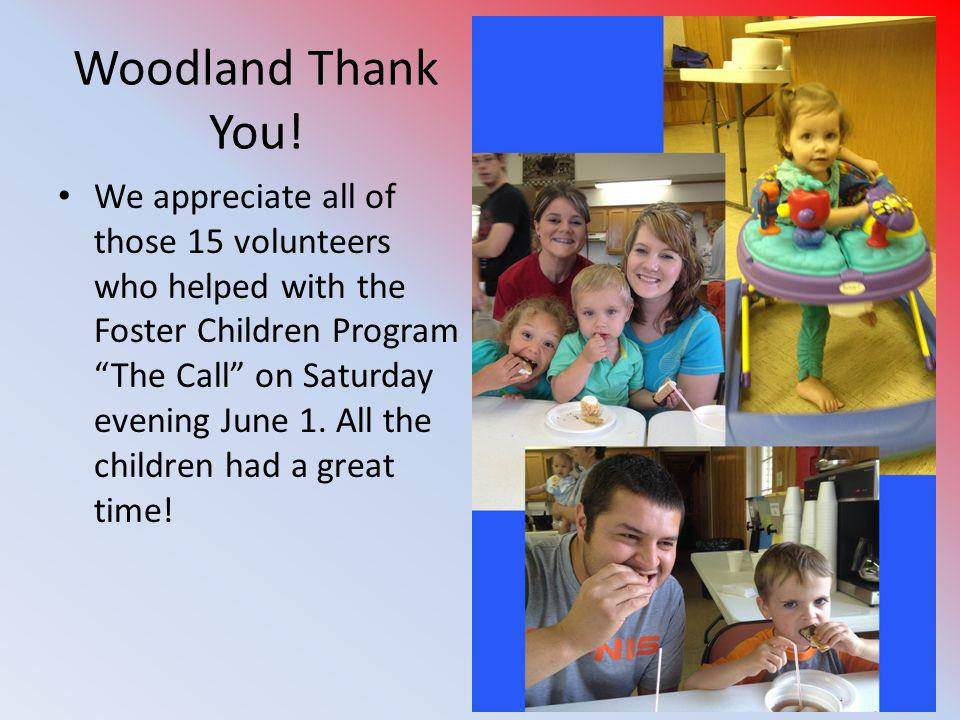 Woodland Thank You! We appreciate all of those 15 volunteers who helped with the Foster Children Program The Call on Saturday evening June 1. All the