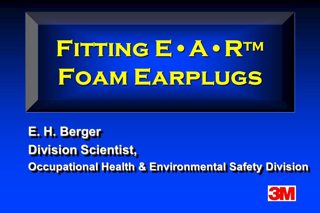 Fitting EAR Foam Earplugs References: AIHA Noise Manual, Ch.