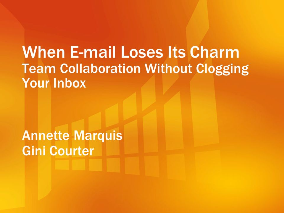 When E-mail Loses Its Charm Team Collaboration Without Clogging Your Inbox Annette Marquis Gini Courter