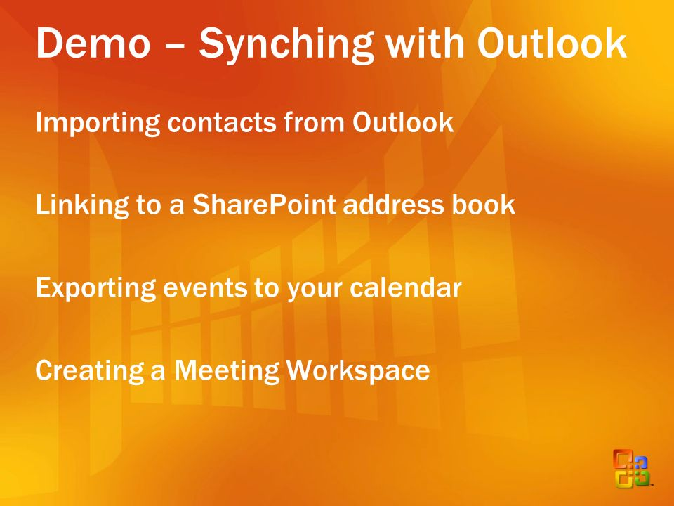 Demo – Synching with Outlook Importing contacts from Outlook Linking to a SharePoint address book Exporting events to your calendar Creating a Meeting Workspace