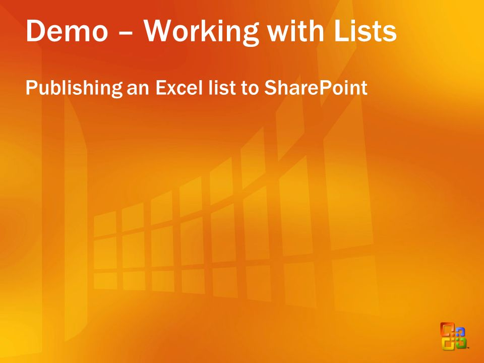 Demo – Working with Lists Publishing an Excel list to SharePoint