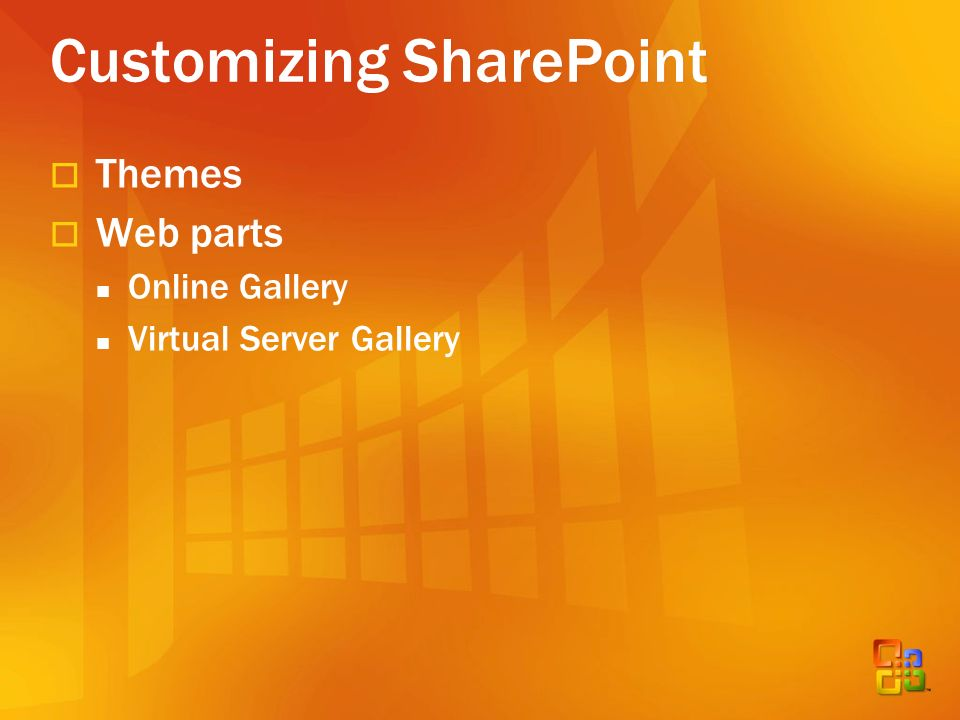 Customizing SharePoint Themes Web parts Online Gallery Virtual Server Gallery