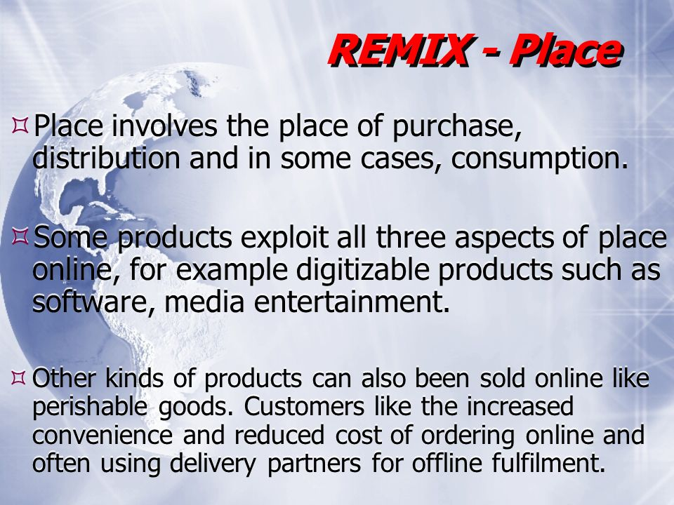 Place involves the place of purchase, distribution and in some cases, consumption.
