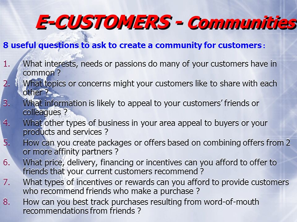8 useful questions to ask to create a community for customers : 1.What interests, needs or passions do many of your customers have in common .