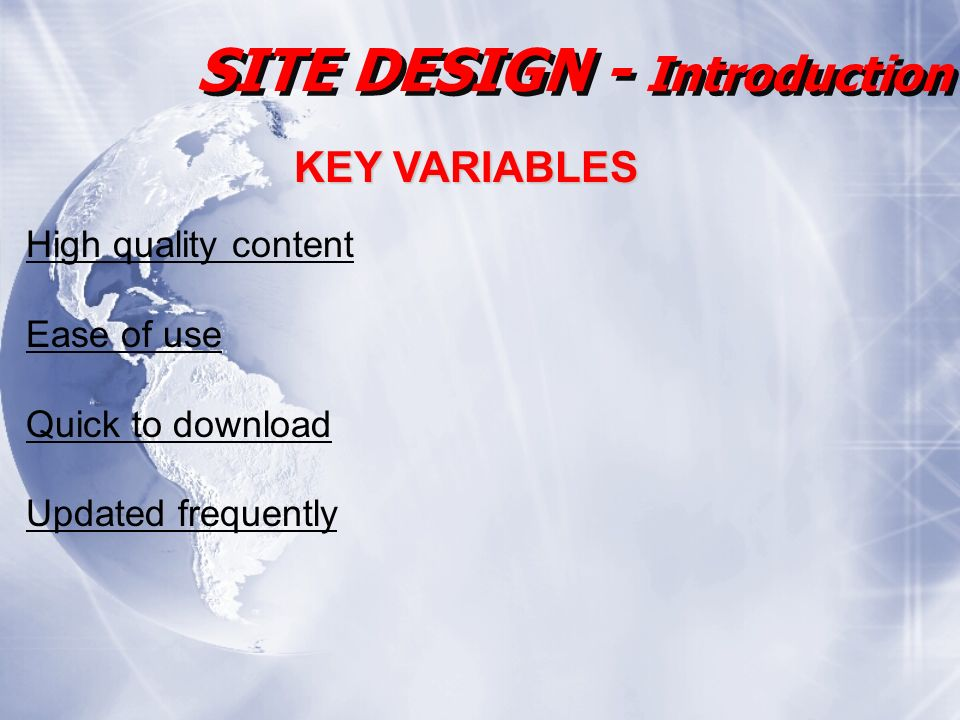 SITE DESIGN - Introduction KEY VARIABLES High quality content Ease of use Quick to download Updated frequently