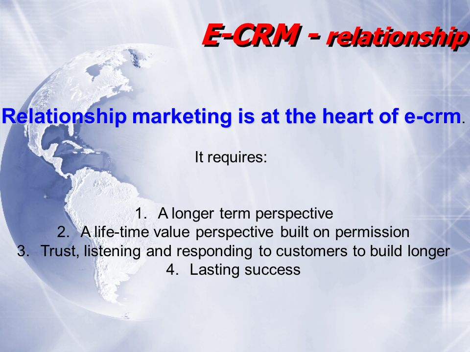 Relationship marketing is at the heart of e-crm Relationship marketing is at the heart of e-crm.