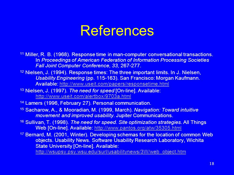 18 References 11 Miller, R. B. (1968). Response time in man-computer conversational transactions. In Proceedings of American Federation of Information