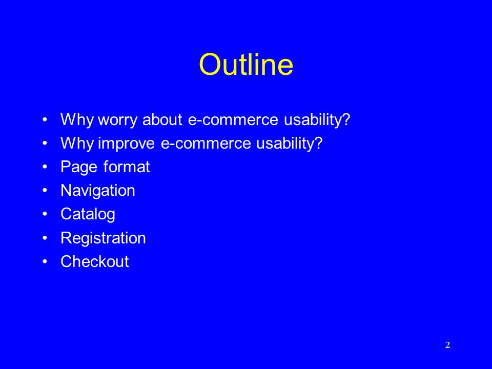2 Outline Why worry about e-commerce usability.Why improve e-commerce usability.