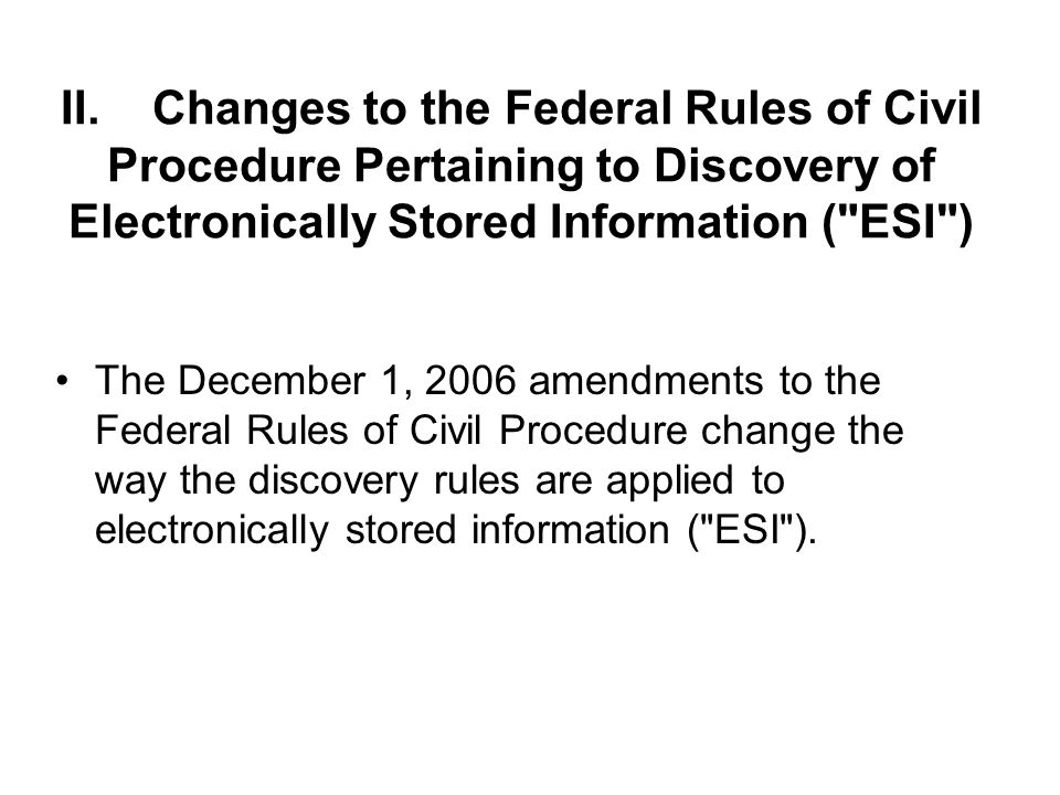 II. Changes to the Federal Rules of Civil Procedure Pertaining to Discovery of Electronically Stored Information (