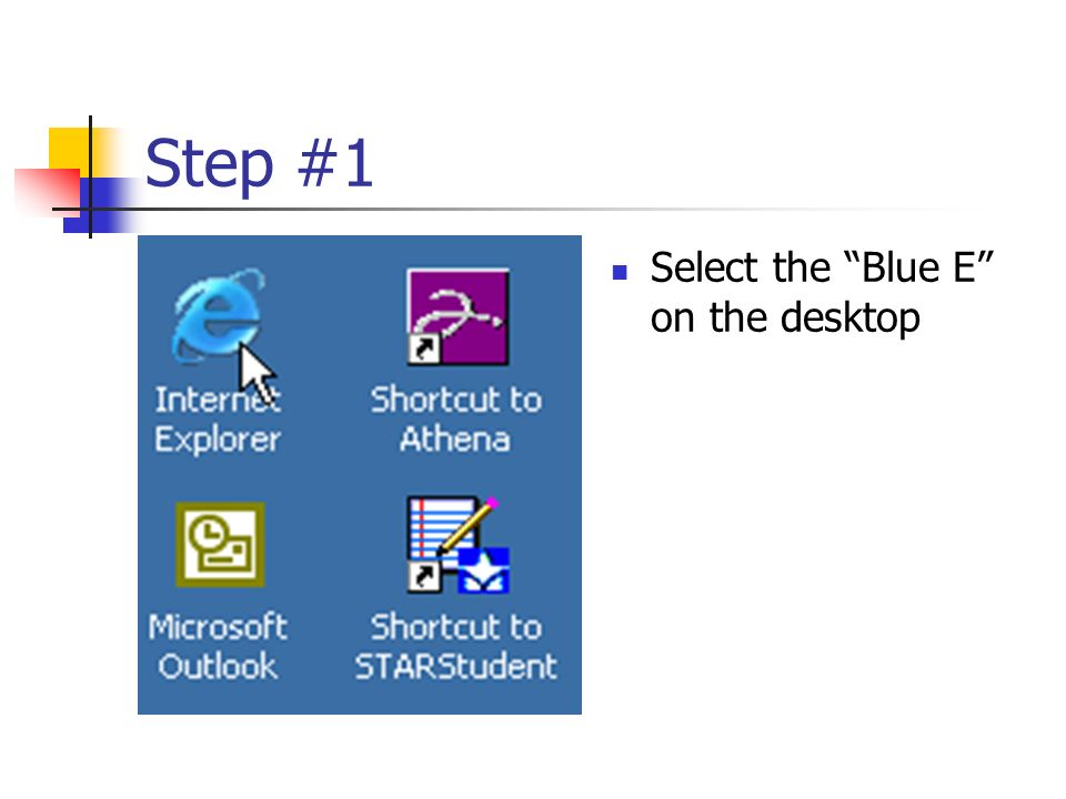 Step #1 Select the Blue E on the desktop