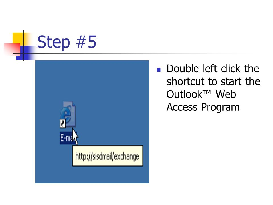 Step #5 Double left click the shortcut to start the Outlook Web Access Program