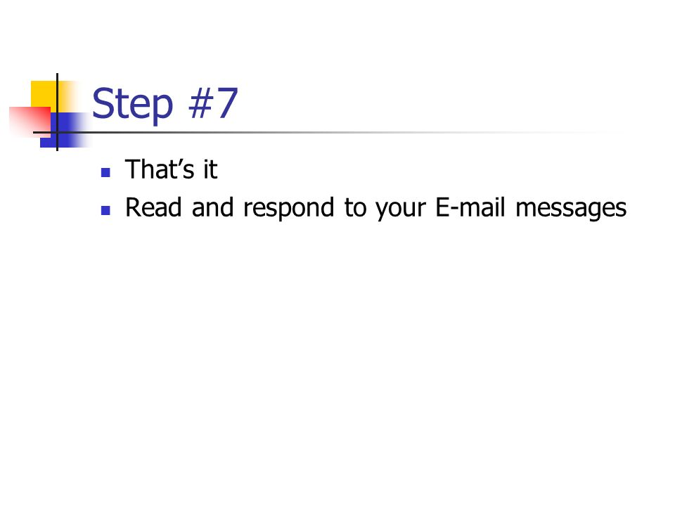 Step #7 Thats it Read and respond to your E-mail messages