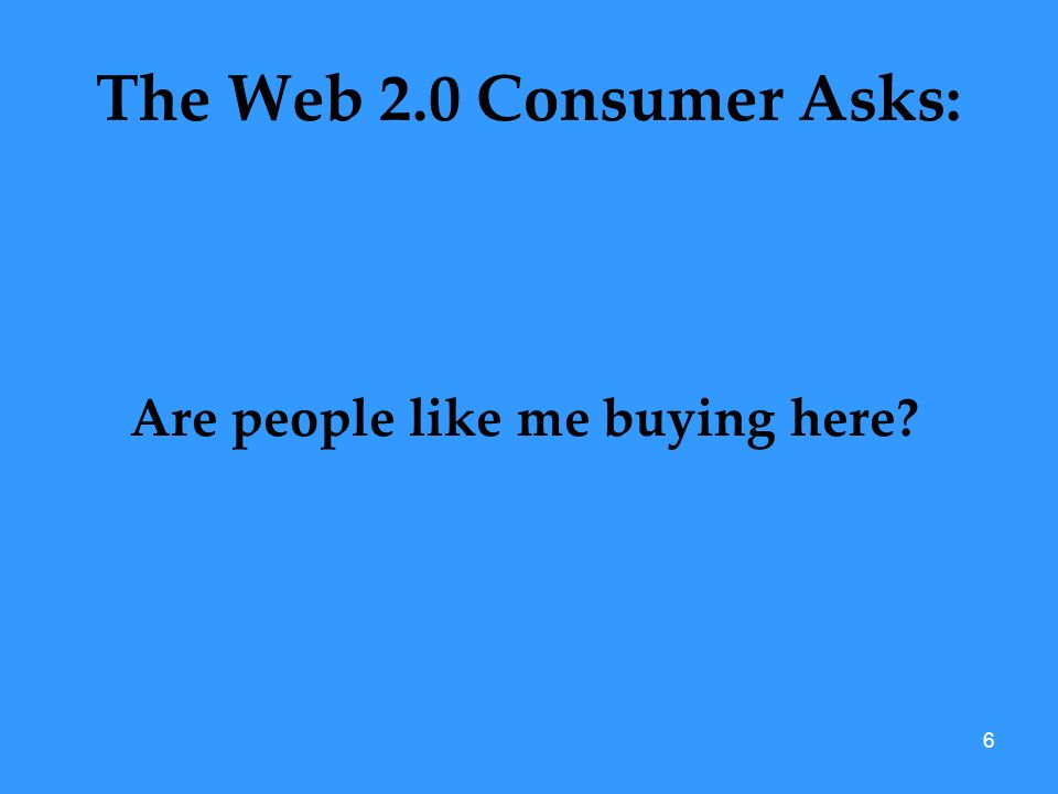 6 The Web 2.0 Consumer Asks: Are people like me buying here