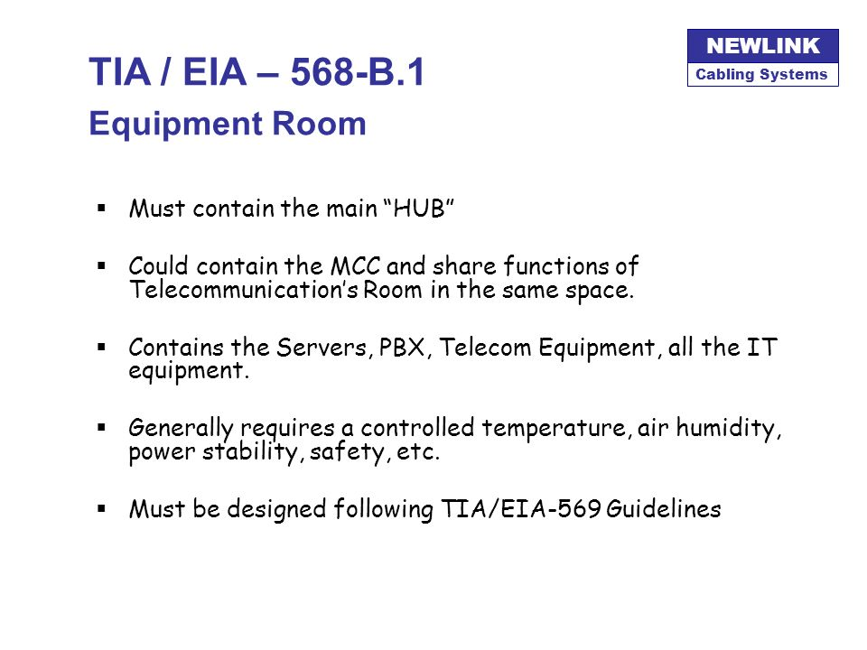 Cabling Systems NEWLINK TIA / EIA – 568-B.1 Work Area Designed for user flexibility Uses a minimum of 2 outlets per each Workstation Permits optionall