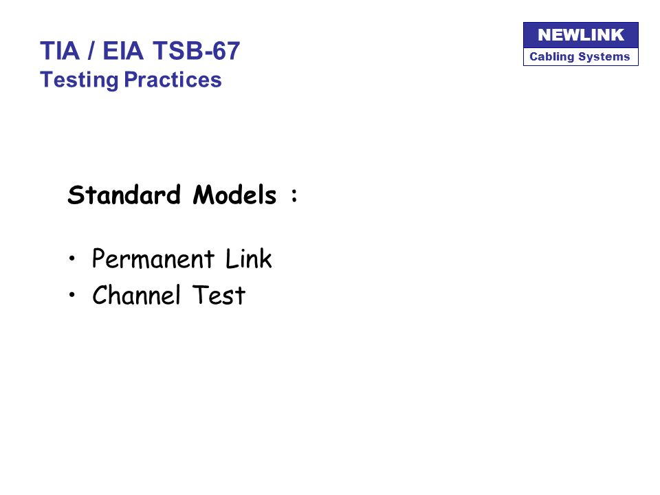 Cabling Systems NEWLINK TIA / EIA TSB-67 Bandwidth, Categories & Classes Bandwidth (MHz) ANSI/TIA/EIAData RateApplication 1CAT 164 kbpsPOTS, EIA 232 1