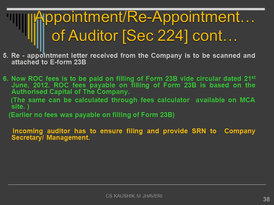 CS KAUSHIK M JHAVERI 38 5. Re - appointment letter received from the Company is to be scanned and attached to E-form 23B 6. Now ROC fees is to be paid
