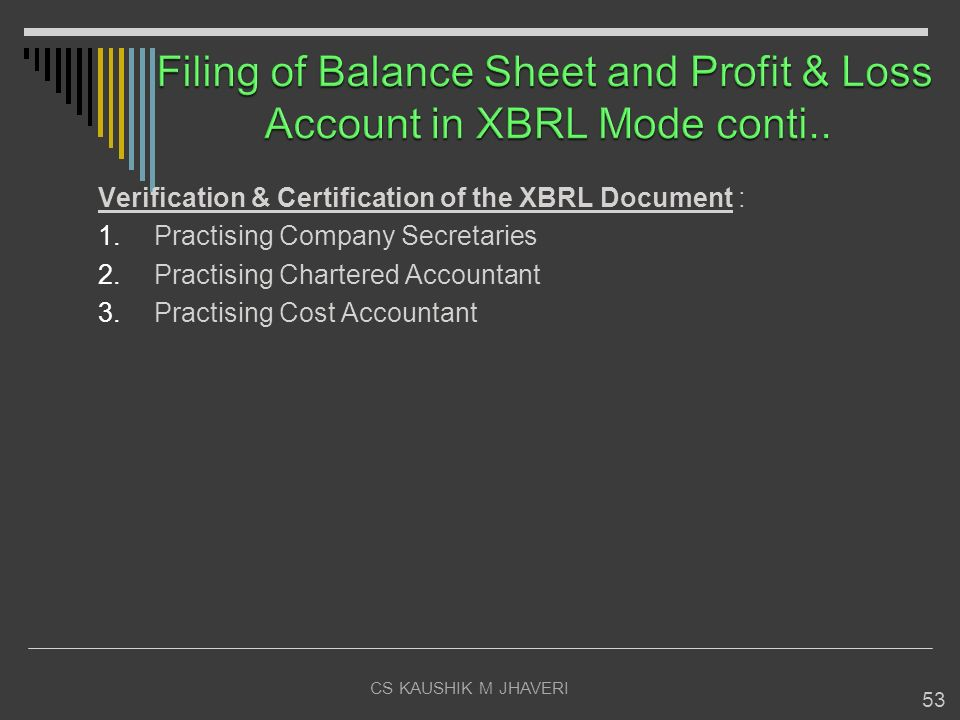 CS KAUSHIK M JHAVERI 53 Verification & Certification of the XBRL Document : 1.Practising Company Secretaries 2.Practising Chartered Accountant 3.Pract