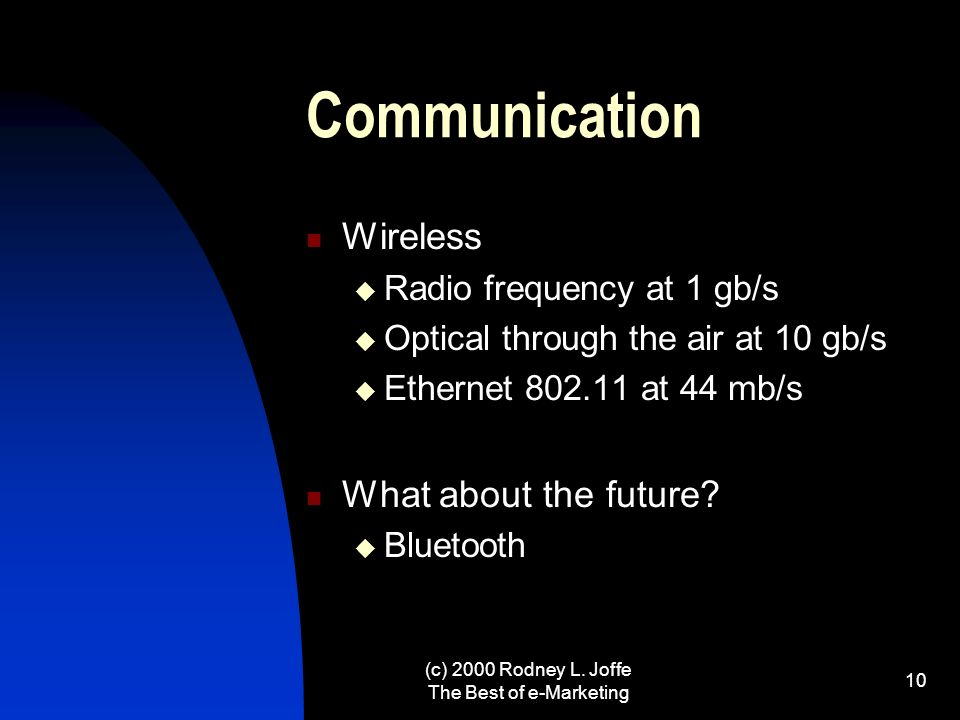 (c) 2000 Rodney L. Joffe The Best of e-Marketing 9 Communication Network capacity Current capacity – OC-192 or 10 Gb/s Current production – 400 Gb/s C