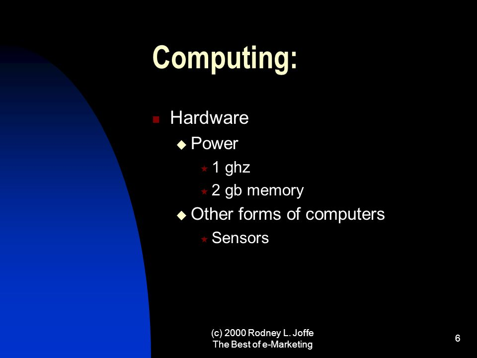 (c) 2000 Rodney L. Joffe The Best of e-Marketing 5 Computing Hardware Size Watches Nokia 8860 Sony Vaio Rim PDAs Quantum Computers